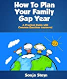 How To Plan Your Family Gap Year - A Practical Guide With Common Questions Answered