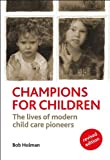 Champions for Children, Revised Edition : The Lives of Modern Child Care Pioneers, Holman, Bob, 1447309146