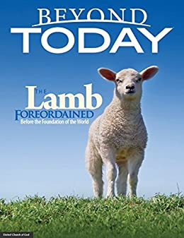 Beyond Today -- the Lamb Foreordained Before the Foundation of the World by [United Church of God]