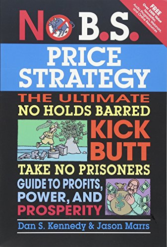 No B.S. Price Strategy: The Ultimate No Holds Barred Kick Butt Take No Prisoner Guide to Profits, Power, and Prosperity by Entrepreneur Press