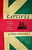 img - for Captives: Britain, Empire, and the World, 1600-1850 book / textbook / text book