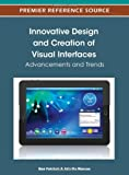 Innovative Design and Creation of Visual Interfaces : Advancements and Trends, Benjamin Falchuk, 1466602856