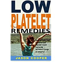Low Platelet Remedies: How to Treat and Reverse Low Platelet Count Naturally -- WITHOUT Drugs  or Surgery!