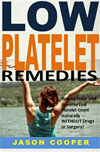Low Platelet Remedies: How to Treat and Reverse Low Platelet