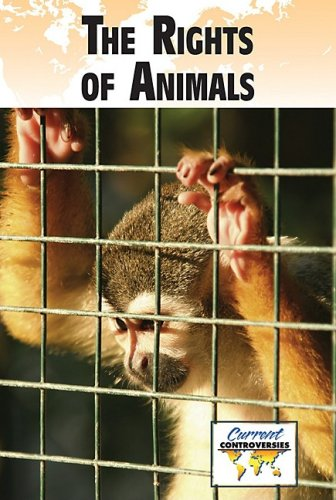 The Rights of Animals (Current Controversies)