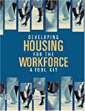 Developing Housing for the Workforce: A Toolkit