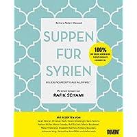 Suppen für Syrien: 80 Lieblingsrezepte aus aller Welt