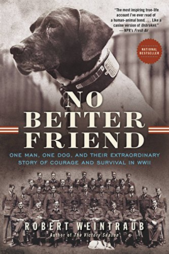 No Better Friend: One Man, One Dog, and Their Extraordinary Story of Courage and Survival in WWII (Best Guard Dog In The World)