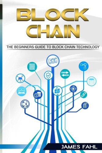 Blockchain: The Complete Step-by-Step Guide to Understanding Blockchain and the Technology behind it (blockchain, bitcoin, cryptocurrency, fintech, financial technology, data freedom, beginners)