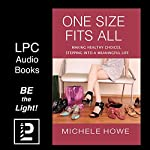 One Size Fits All: Making Healthy Choices, Stepping into a Meaningful Life   Michele Howe