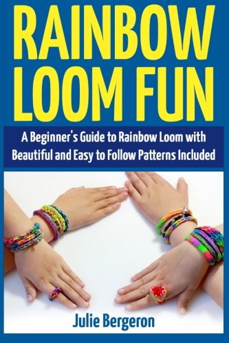 Fun Loom Designs (Rainbow Loom Magic: 10 Awesome, New And Fun Loom Designs For Any Level Of)