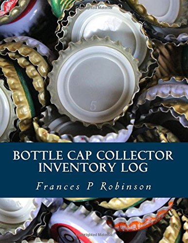 Bottle Cap Collector Inventory Log: Keep track of your collectible Bottle Caps in the Bottle Cap Collector Inventory Log. Save up to 1000 items in one convenient book.