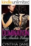 His Domination: The Absolute Trilogy: An Alpha Billionaire Romance
