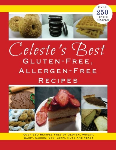 Celeste's Best Gluten-Free, Allergen-Free Recipes: Over 250 Recipes Free of Gluten, Wheat, Dairy, Casein, Soy, Corn, Nuts and Yeast ()