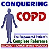 2009 Conquering COPD, Chronic Obstructive Pulmonary Disease, Emphysema, Chronic Bronchitis - The Empowered Patient's Complete Reference - Diagnosis, Treatment Options, Prognosis (Two CD-ROM Set)