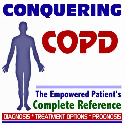 2009 Conquering Copd  Chronic Obstructive Pulmonary Disease  Emphysema  Chronic Bronchitis   The Empowered Patients Complete Reference   Diagnosis  Treatment Options  Prognosis  Two Cd Rom Set