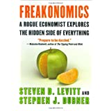 Freakonomics: A Rogue Economist Explores the Hidden Side of Everything - by Steven D. Levitt & Stephen J. Dubner
