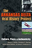 img - for The Arkansas Delta Oral History Project: Culture, Place, and Authenticity (Writing, Culture, and Community Practices) book / textbook / text book