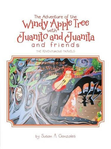 The Adventure of the Windy Apple Tree with Juanito and Juanita and Friends: The Adventurous Travels