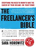 The Freelancer's Bible: Everything You Need to Know to Have the Career of Your Dreams―On Your Terms
