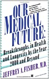 Our Medical Future, Jeffrey A. Fisher, 0671738453