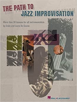 Path To Jazz Improvisation More Than 30 Lessons For All Instrumentalists by Emile Cosmo (2015-02-03)