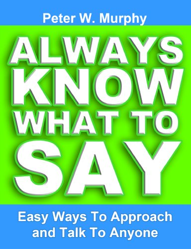 Always Know What To Say - Easy Ways To Approach And Talk To Anyone (Best Of Money Talks)