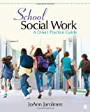 School Social Work : A Direct Practice Guide, Jarolmen, JoAnn (Josephine) A., 1452220204