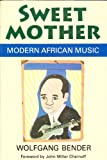 img - for Sweet Mother: Modern African Music (Chicago Studies in Ethnomusicology) by Bender Wolfgang (1991-07-30) Paperback book / textbook / text book