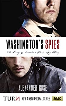 Washington's Spies: The Story of America's First Spy Ring by [Rose, Alexander]