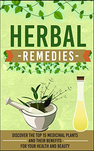 Herbal Remedies: Discover the Top 15 Medicinal Plants and Their Benefits for Your Health and Beauty (Organic antibiotics and antivirals, herbal remedies, ... medicine, ancient herbal medicine Book 19) by [Mckenzie, Carmen]