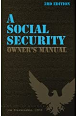 A Social Security Owner's Manual, 3rd Edition: Your Guide to Social Security Retirement, Dependent's, and Survivor's Benefits