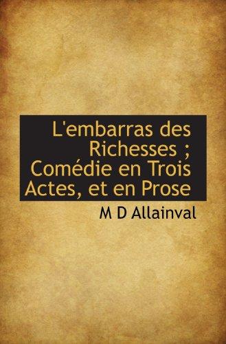 L'embarras des Richesses ; Comédie en Trois Actes, et en Prose (French Edition)