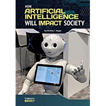 How Artificial Intelligence Will Impact Society (Technology's Impact)