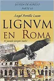 LIGNVM en ROMA (La vida de Aurelio)