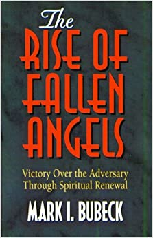 The Rise and Fallen Angels: Victory over the Adversary through Spiritual Renewal (Spiritual Warfare Series)
