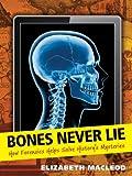 Bones Never Lie, Elizabeth MacLeod, 1554514827
