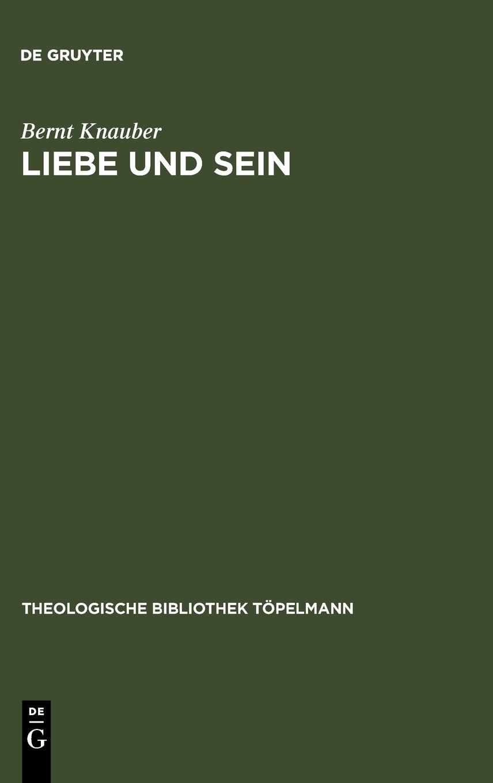 Liebe und Sein: Die Agape als fundamentalontologische Kategorie (Theologische Bibliothek Töpelmann, Band 133)