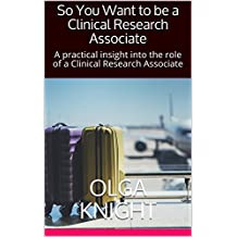 So You Want to be a Clinical Research Associate: A practical insight into the role of a Clinical Research Associate