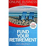 Online Business Basics: Fund Your Retirement (My Retirement Rehab Book 2)