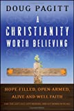 img - for A Christianity Worth Believing: Hope-filled, Open-armed, Alive-and-well Faith for the Left Out, Left Behind, and Let Down in us All book / textbook / text book