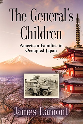 THE GENERAL'S CHILDREN: American Families in Occupied Japan (History Occupied Japan)