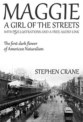 Maggie - A Girl of the Streets: With 15 Illustrations and a Free Online Audio Link. (Maggie A Girl Of The Streets Naturalism)