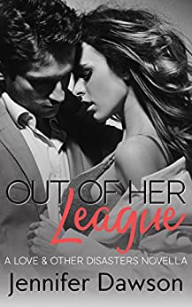 Out of Her League (Love & Other Disasters Book 2) by [Dawson, Jennifer]