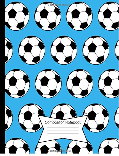 Composition Notebook 140 Wide Ruled (Legal Ruled) Lined Pages Book (7.44 x 9.69): Blue Soccer Balls Cover Design pdf epub