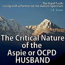 The Critical Nature of the Aspie or OCPD Husband