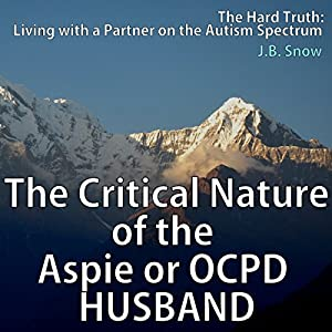 The Critical Nature of the Aspie or OCPD Husband Audiobook