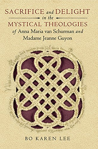 Maria Van - Sacrifice and Delight in the Mystical Theologies of Anna Maria van Schurman and Madame Jeanne Guyon (ND Studies Spirituality & Theology)