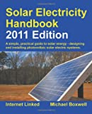 Solar Electricity Handbook - 2011 Edition: A Simple Practical Guide to Solar Energy - Designing and Installing Photovoltaic Solar Electric Systems