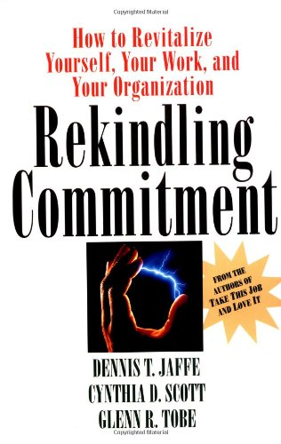 Rekindling Commitment  How To Revitalize Yourself Your Work And Your Organization  Jossey Bass Business And Management Series